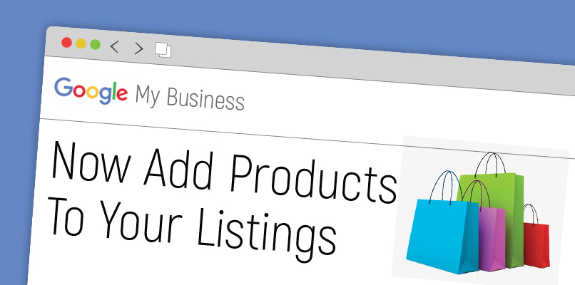 Businesses Can Now Add Products to the Listings Through Google My Business